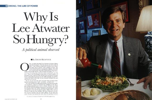 Why Is Lee Atwater So Hungry?