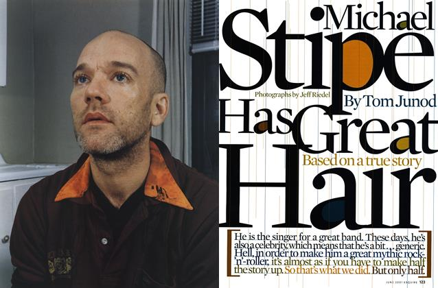 Article Preview: Michael Stipe Has Great Hair, JUNE 2001 2001 | Esquire