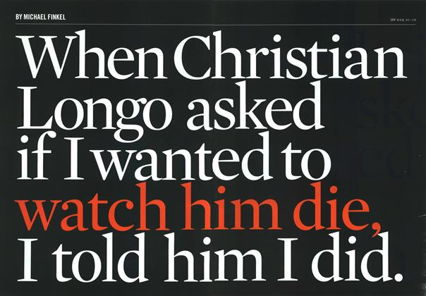 When Christian Longo Asked If I Wanted to Watch Him Die, I Told Him I Did.